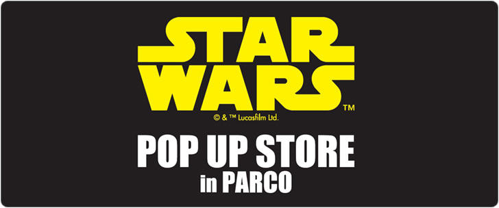 STAR WARS POP UP STORE in PARCO